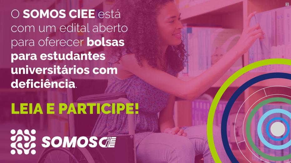 O Somos CIEE está com um edital aberto para oferecer bolsas para estudantes universitários com deficiência. Leia e participe!